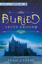 Buried Above Ground - A Nightspell Novella ebook by Leah Cypess
