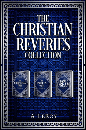 The Christian Reveries Collection - Tales of Divine Awakening ebook by A LeRoy