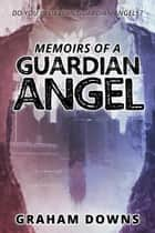 Memoirs of a Guardian Angel ebook by Graham Downs