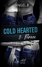 Cold Hearted - Féroce ebook by Angel .B