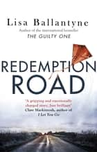 Redemption Road - From Richard-&-Judy bestselling author of The Guilty One ebook by Lisa Ballantyne