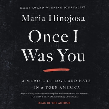 Once I Was You - A Memoir of Love and Hate in a Torn America audiobook by Maria Hinojosa