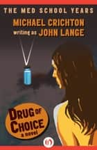 Drug of Choice ebook by Michael Crichton,John Lange