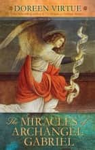 The Miracles of Archangel Gabriel ebook by Doreen Virtue