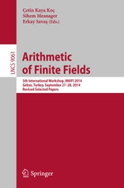 Arithmetic of Finite Fields - 5th International Workshop, WAIFI 2014, Gebze, Turkey, September 27-28, 2014. Revised Selected Papers ebook by Çetin Kaya Koç,Sihem Mesnager,Erkay Savas