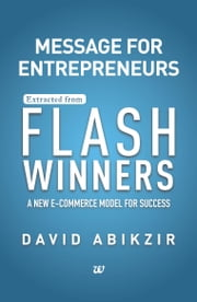 Message from Entrepreneurs Extracted from Flash Winners ebook by David Abikzir