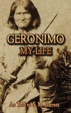 Geronimo - My Life ebook by S. M. Barrett, Geronimo