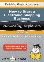 How to Start a Electronic Shopping Business ebook by Tomas Keller,Sam Enrico