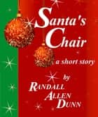 Santa's Chair: a holiday short story ebook by Randall Allen Dunn