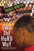 Two The Hard Way ebook by Travis Hunter