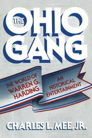 The Ohio Gang - The World of Warren G. Harding ebook by Charles L. Mee Jr.