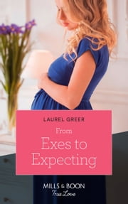 From Exes To Expecting (Mills & Boon True Love) (Sutter Creek, Montana, Book 1)