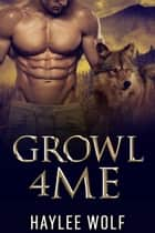 Growl4Me ebook by Haylee Wolf