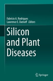 Silicon and Plant Diseases ebook by Fabrício A. Rodrigues,Lawrence E. Datnoff