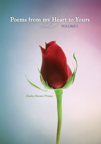 Poems from my Heart to Yours-Volume I ebook by Gladys Brown Prince