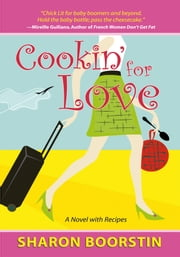 Cookin' for Love - A Novel with Recipes ebook by Sharon Boorstin