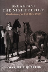 Breakfast the Night Before - Recollections of an Irish Horse Dealver ebook by Marjorie Quarton