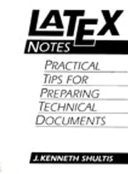 LATEX Notes - Practical Tips for Preparing Technical Documents ebook by Kenneth J. Shultis