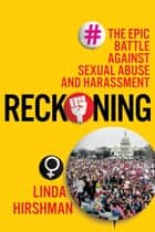 Reckoning - The Epic Battle Against Sexual Abuse and Harassment ebook by Linda Hirshman
