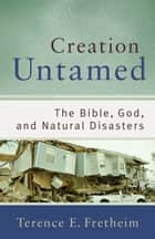 Creation Untamed () - The Bible, God, and Natural Disasters 電子書 by Terence E. Fretheim
