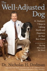 The Well-Adjusted Dog - Dr. Dodman's 7 Steps to Lifelong Health and Happiness for Your Best Friend ebook by Nicholas H. Dodman, BVMS
