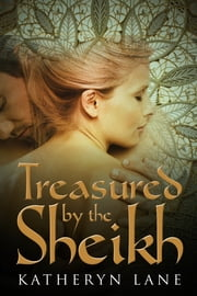 Treasured By The Sheikh (Book 2 of The Sheikh's Beloved) ebook by Katheryn Lane