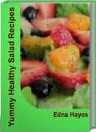 Yummy Healthy Salad Recipes ebook by Edna Hayes