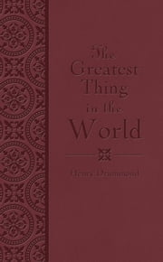 The Greatest Thing in the World ebook by Henry Drummond