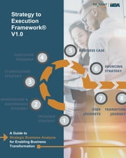 Strategy to Execution Framework - A guide to strategic business analysis for enabling business transformation. ebook by IIBA