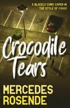 Crocodile Tears ebook by Mercedes Rosende, Tim Gutteridge