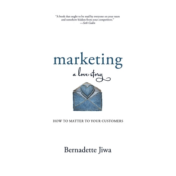 Marketing: A Love Story - How to Matter to Your Customers audiobook by Bernadette Jiwa