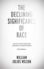 The Declining Significance of Race - Blacks and Changing American Institutions, Third Edition ebook by William Julius Wilson