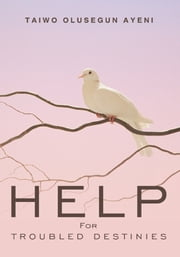 Help For Troubled Destinies ebook by Taiwo Olusegun Ayeni