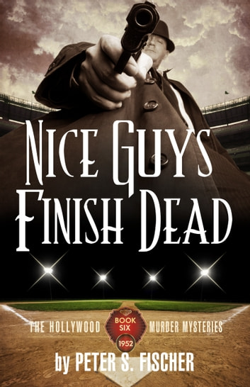 Nice Guys Finish Dead - The Hollywood Murder Mysteries Book Six ebook by Peter S. Fischer