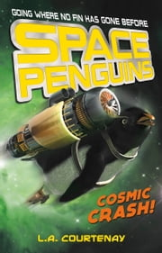 Space Penguins Cosmic Crash! ebook by Lucy Courtenay,James Davies
