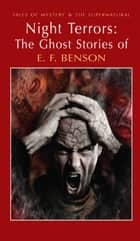 Night Terrors: The Ghost Stories of E.F. Benson ebook by E.F. Benson,David Stuart Davies