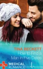 How To Find A Man In Five Dates (Mills & Boon Medical) (New Year's Resolutions!, Book 1) ebook by Tina Beckett