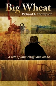 Big Wheat - A Tale of Bindlestiffs and Blood ebook by Richard A Thompson
