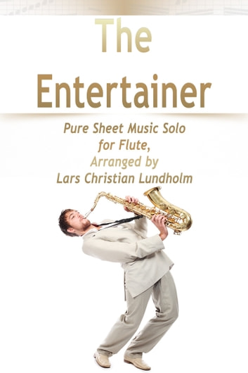The Entertainer Pure Sheet Music Solo for Flute, Arranged by Lars Christian Lundholm ebook by Pure Sheet Music