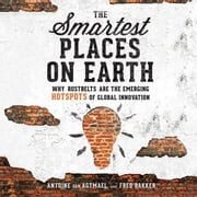 Smartest Places on Earth, The - Why Rustbelts Are the Emerging Hotspots of Global Innovation audiobook by Antoine van Agtmael, Fred Bakker