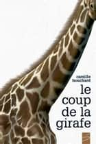 Le coup de la girafe ebook by Camille Bouchard, Carl Pelletier