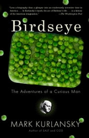 Birdseye - The Adventures of a Curious Man ebook by Mark Kurlansky