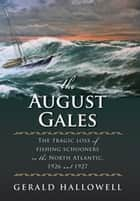 The August Gales ebook by Gerald Hallowell