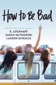 How to Be Bad ebook by Lauren Myracle,E. Lockhart,Sarah Mlynowski