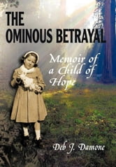 The Ominous Betrayal - Memoir of a Child of Hope ebook by Deb J. Damone