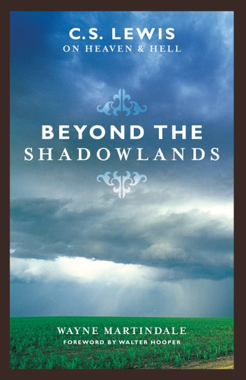 Beyond the Shadowlands (Foreword by Walter Hooper): C. S. Lewis on Heaven and Hell - C. S. Lewis on Heaven and Hell ebook by Wayne Martindale