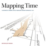 Mapping Time - Illustrated by Minard's Map of Napoleon's Russian Campaign of 1812 ebook by Menno-Jan Kraak