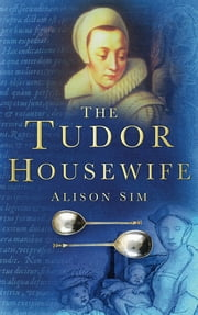 The Tudor Housewife ebook by Alison Sim