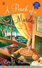 A Peach of a Murder - A Fresh-Baked Mystery ebook by Livia J. Washburn