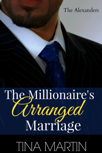 The Millionaire's Arranged Marriage (The Alexanders Book 1) ebook by Tina Martin